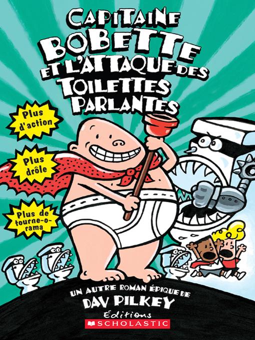 Title details for Capitaine Bobette et l'attaque des toilettes parlantes by Dav Pilkey - Available