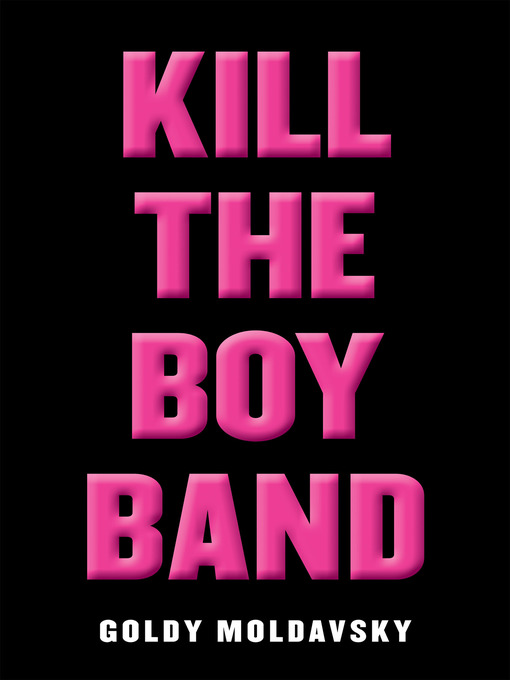 Title details for Kill the Boy Band by Goldy Moldavsky - Wait list