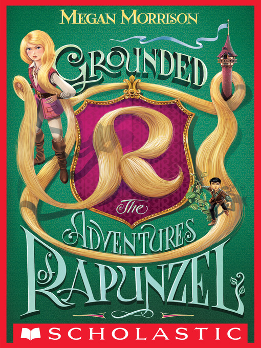 Title details for Grounded: The Adventures of Rapunzel by Megan Morrison - Available