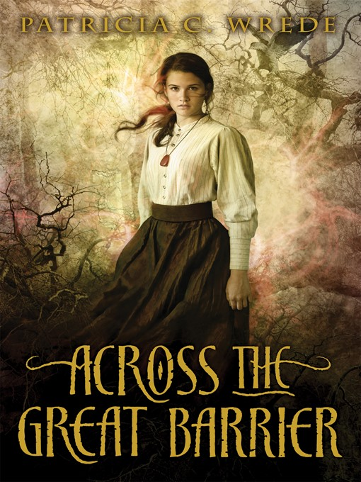 Title details for Across the Great Barrier by Patricia C. Wrede - Wait list