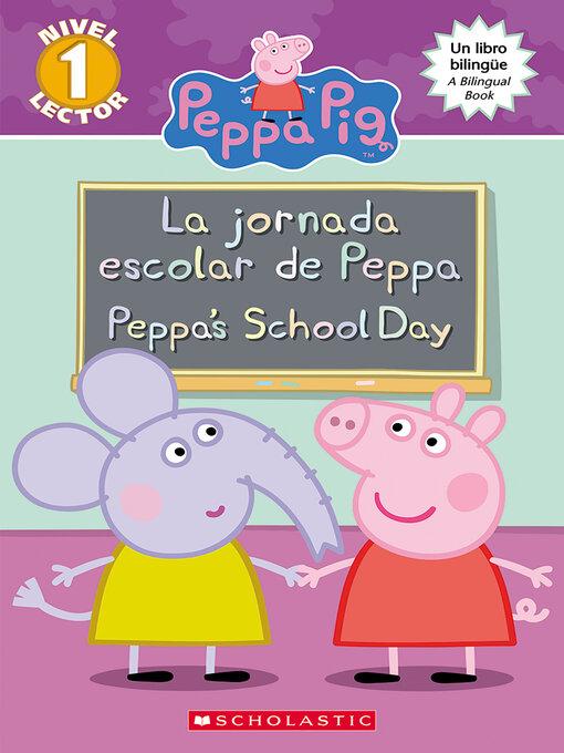 Title details for La jornada escolar de Peppa / Peppa's School Day (Bilingual) by Meredith Rusu - Available