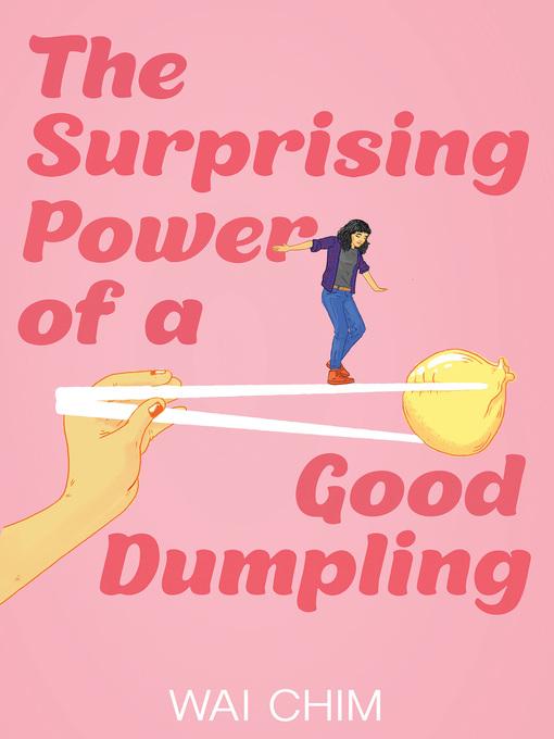 Title details for The Surprising Power of a Good Dumpling by Wai Chim - Wait list