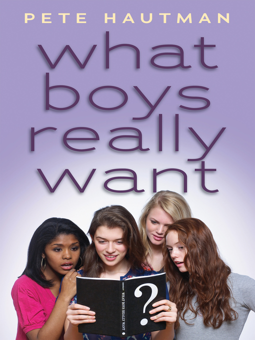 Title details for What Boys Really Want by Pete Hautman - Wait list