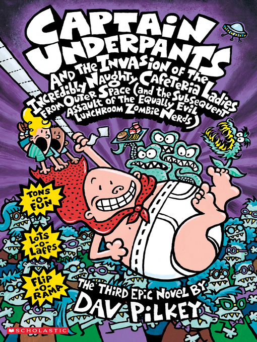 Title details for Captain Underpants and the Invasion of the Incredibly Naughty Cafeteria Ladies from Outer Space by Dav Pilkey - Available