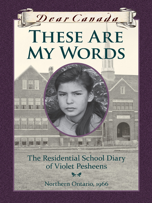 Title details for These Are My Words: The Residential School Diary of Violet Pesheens by Ruby Slipperjack - Available