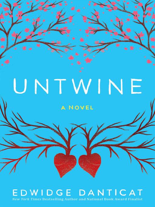 Title details for Untwine by Edwidge Danticat - Available