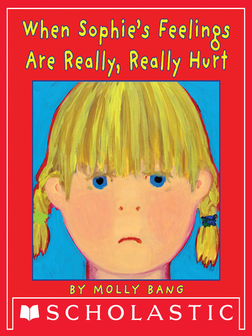 Title details for When Sophie's Feelings Are Really, Really Hurt by Molly Bang - Available