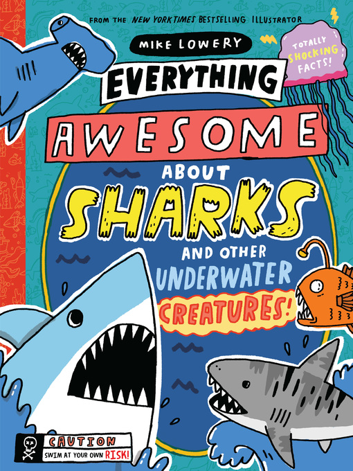 Title details for Everything Awesome About Sharks and Other Underwater Creatures! by Mike Lowery - Available