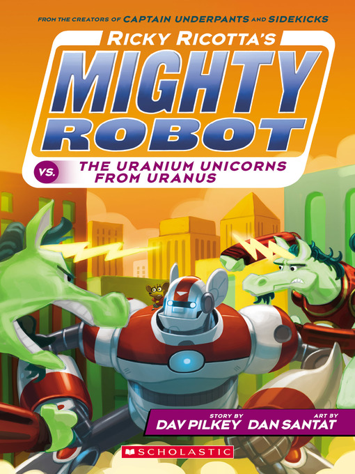 Title details for Ricky Ricotta's Mighty Robot vs. the Uranium Unicorns from Uranus by Dav Pilkey - Available