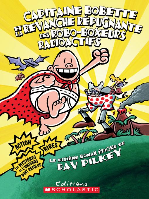 Title details for Capitaine Bobette et la revanche répugnante des Robo-Boxeurs radioactifs (tome 10) by Dav Pilkey - Available