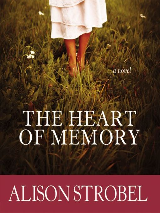 Title details for The Heart of Memory by Alison Strobel - Wait list