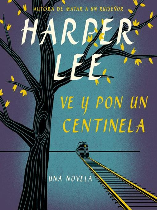 Title details for Ve y pon un centinela (Go Set a Watchman--Spanish Edition) by Harper Lee - Available