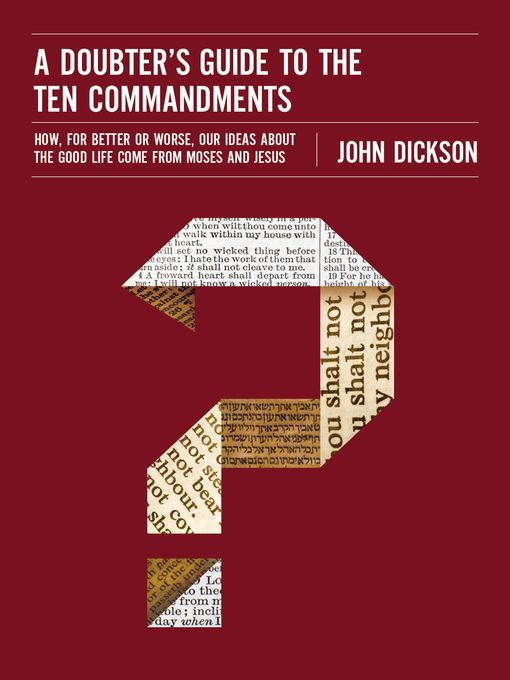 Title details for A Doubter's Guide to the Ten Commandments by John Dickson - Available
