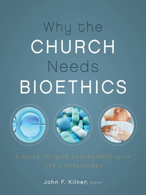 Title details for Why the Church Needs Bioethics by John F. Kilner - Available