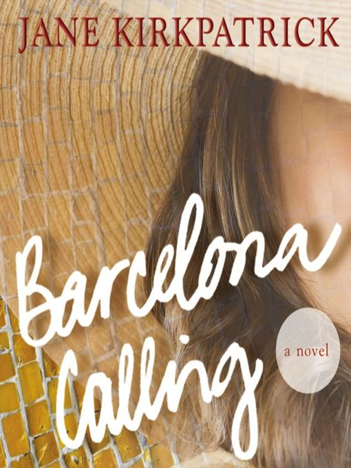 Title details for Barcelona Calling by Jane Kirkpatrick - Available