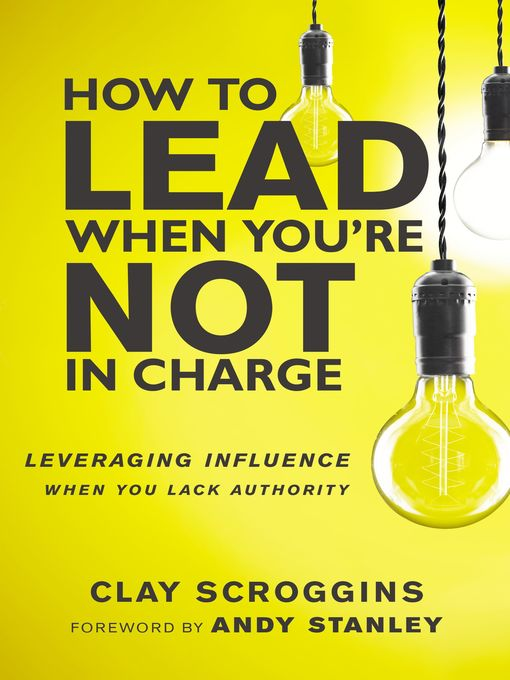Title details for How to Lead When You're Not in Charge by Clay Scroggins - Available