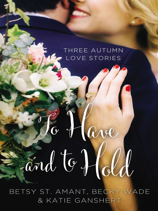 Title details for To Have and to Hold by Betsy St. Amant - Available