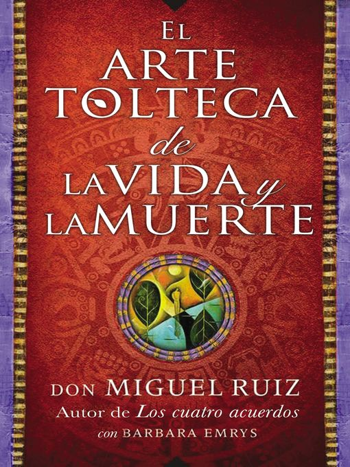 Title details for El arte tolteca de la vida y la muerte (The Toltec Art of Life and Death--Spanish ) by don Miguel Ruiz - Available