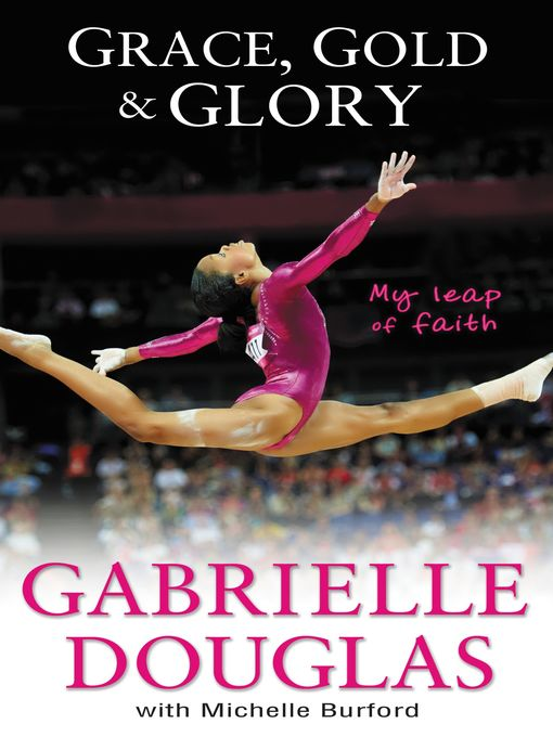 Title details for Grace, Gold, and Glory My Leap of Faith by Gabrielle Douglas - Available