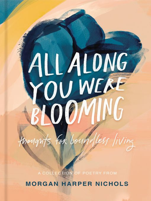 Title details for All Along You Were Blooming by Morgan Harper Nichols - Available