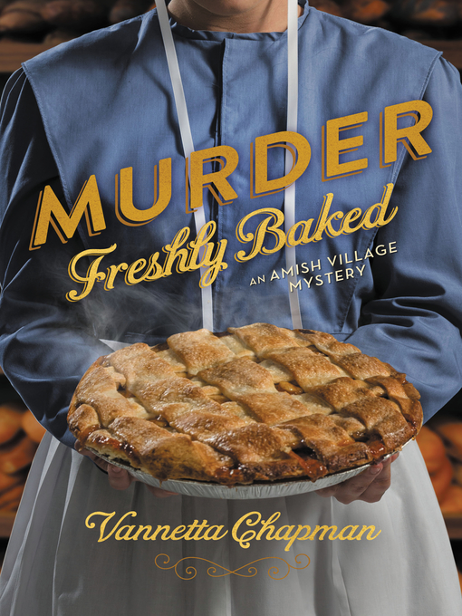 Title details for Murder Freshly Baked by Vannetta Chapman - Available