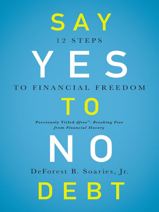 Title details for Say Yes to No Debt by DeForest B Soaries, Jr. - Available