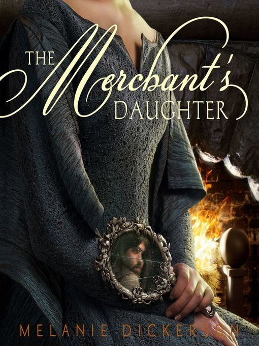 Title details for The Merchant's Daughter by Melanie Dickerson - Wait list