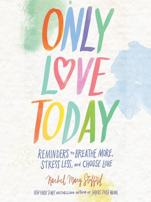 Title details for Only Love Today by Rachel Macy Stafford - Wait list