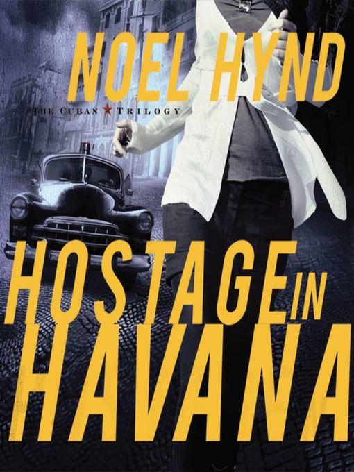 Title details for Hostage in Havana by Noel Hynd - Wait list