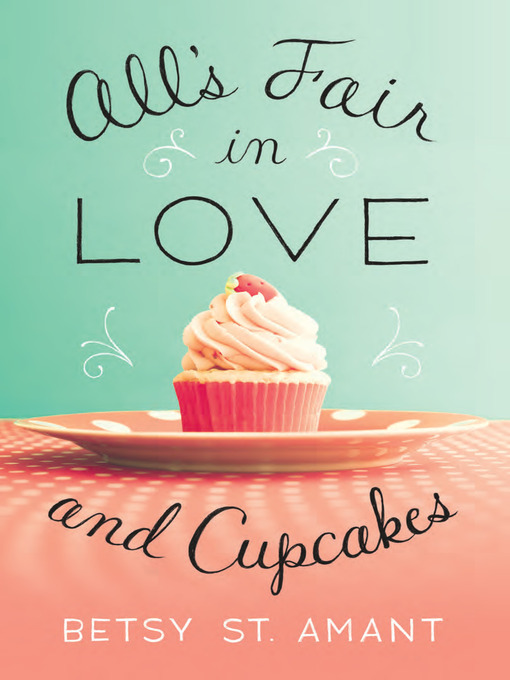 Title details for All's Fair in Love and Cupcakes by Betsy St. Amant - Wait list