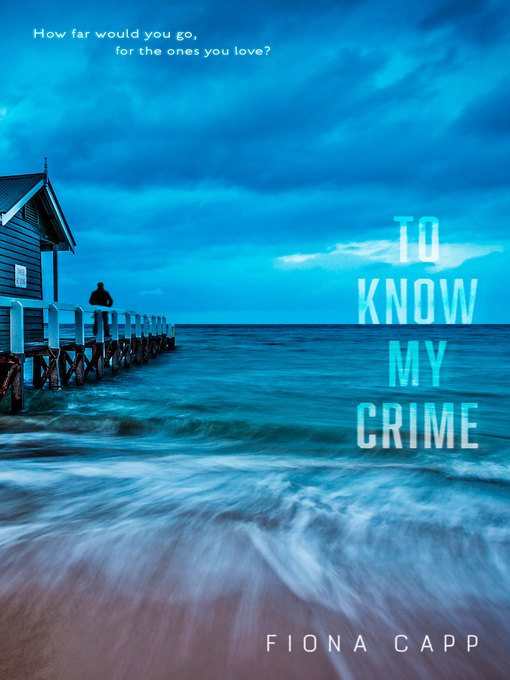 Title details for To Know My Crime by Fiona Capp - Available