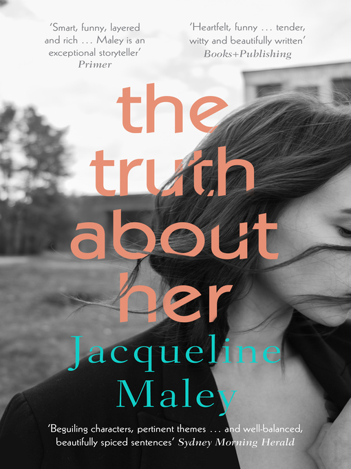 Title details for The Truth About Her by Jacqueline Maley - Available