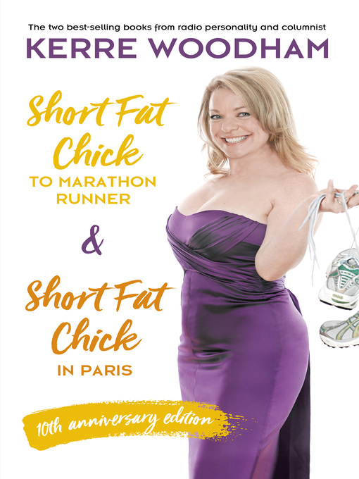 Title details for Short Fat Chick to Marathon Runner 10th Anniversary Edition by Kerre Woodham - Available