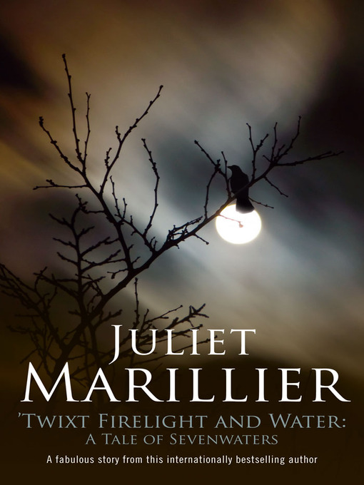 Title details for Twixt Firelight and Water by Juliet Marillier - Wait list