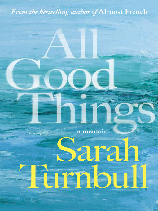 Title details for All Good Things by Sarah Turnbull - Available