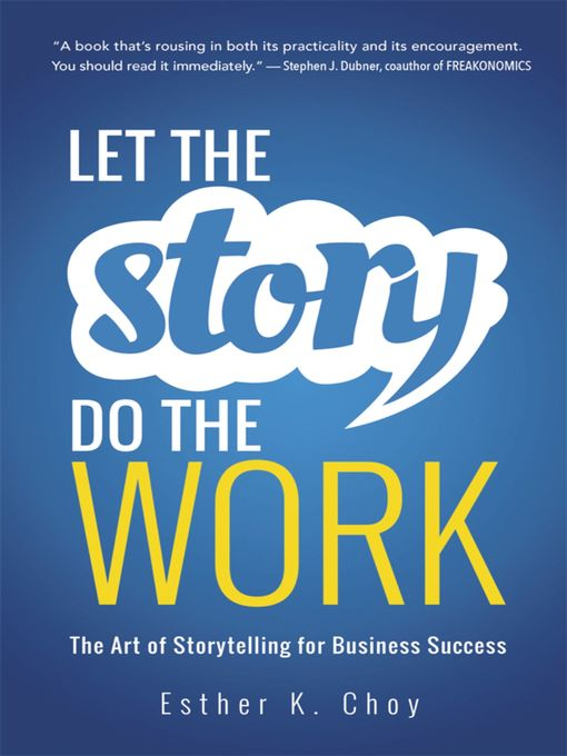 Let the Story Do the Work The Art of Storytelling for Business Success