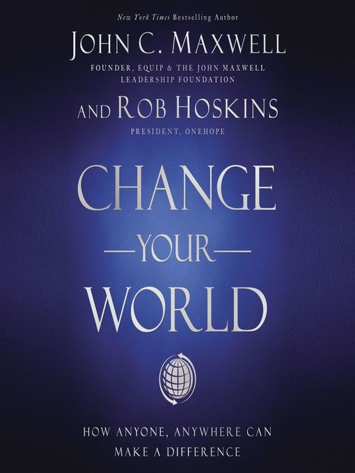 Title details for Change Your World by John C. Maxwell - Wait list