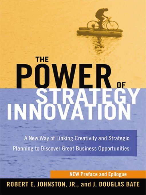 Title details for The Power of Strategy Innovation by Robert E. Johnston - Available