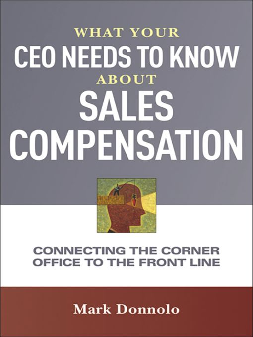 Title details for What Your CEO Needs to Know About Sales Compensation by Mark Donnolo - Available