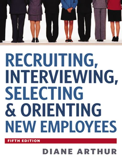 Title details for Recruiting, Interviewing, Selecting & Orienting New Employees by Diane Arthur - Available
