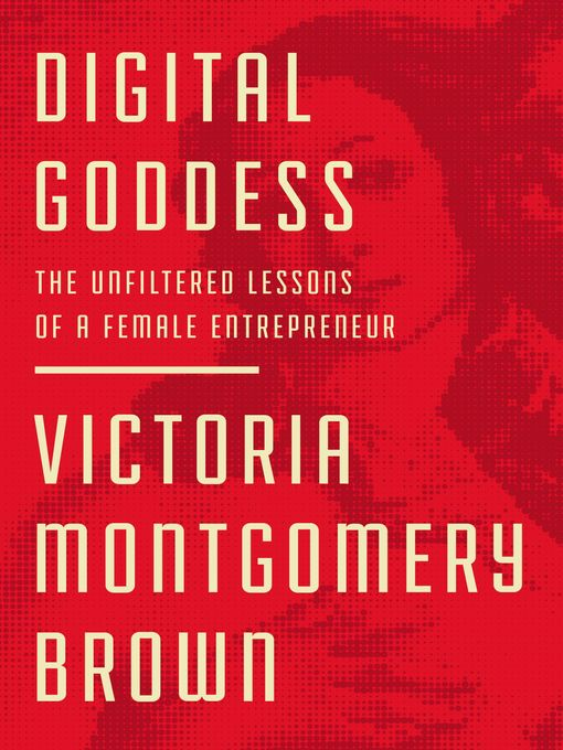 Digital goddess [electronic resource] : The unfiltered lessons of a female entrepreneur.