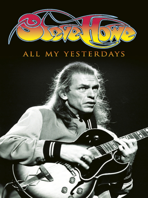 Title details for All My Yesterdays by Steve Howe - Available