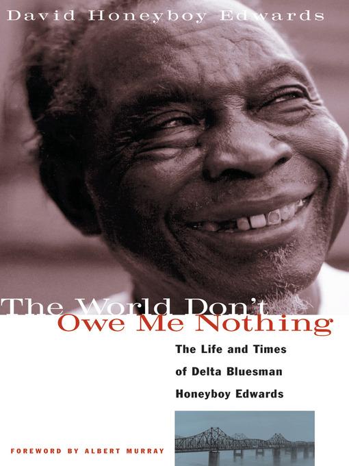 Upplýsingar um The World Don't Owe Me Nothing eftir David Honeyboy Edwards - Til útláns