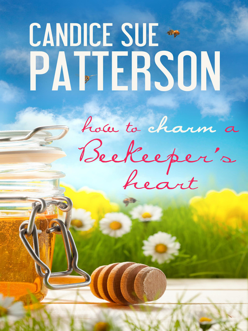 Title details for How to Charm a Beekeeper's Heart by Candice Patterson - Wait list