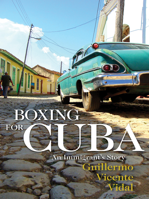 Title details for Boxing for Cuba by Guillermo Vicente Vidal - Available