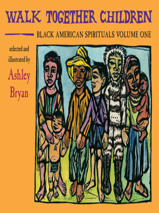 Title details for Walk Together Children, Black American Spirituals, Volume One by Ashley Bryan - Wait list