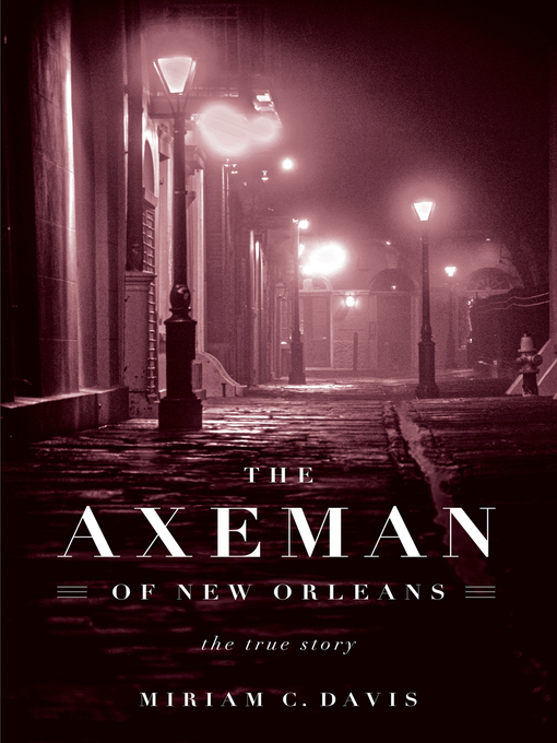 Title details for The Axeman of New Orleans by Miriam C. Davis - Available