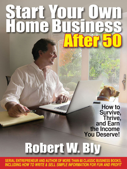 Title details for Start Your Own Home Business After 50 by Robert W. Bly - Available
