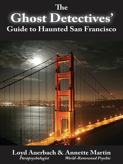 Title details for Ghost Detectives' Guide to Haunted San Francisco by Loyd Auerbach - Available