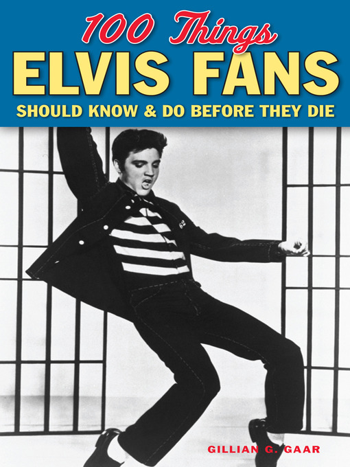 Title details for 100 Things Elvis Fans Should Know & Do Before They Die by Gillian G. Gaar - Available